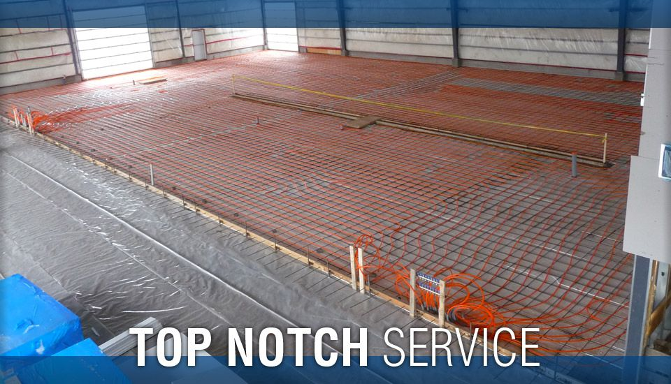Top Notch Service - In-floor Underslab heat